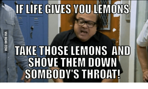 if life g you lemons take those lemons and shove 14996318 ✅ 25 best memes about danny devito its always sunny philadelphia