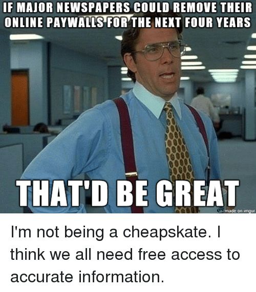 If MAJOR NEWSPAPERS COULD REMOVE THEIR ONLINE PAYWALLS FOR