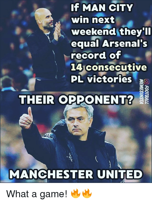 Memes, Manchester United, and Game: If MAN CITY  win next  weekend they'I  equal Arsenal's  record of  14 consecutive  PL victories  THEIR OPPONENT?  MANCHESTER UNITED What a game! 🔥🔥