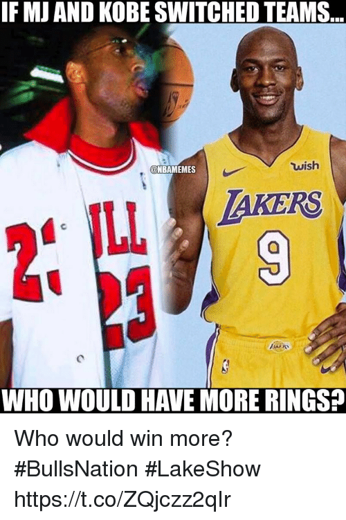 37e19f69ede If MJ AND KOBE SWITCHED TEAMS Wish NBAMEMES AKERS ILL べ、 WHO WOULD ...