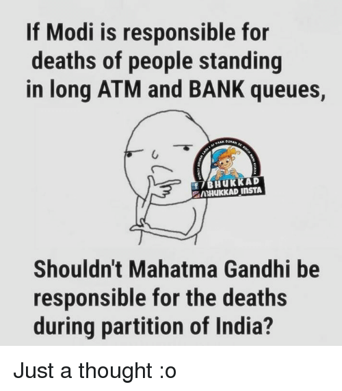 Mahatma Gandhi, Memes, and Bank: If Modi is responsible for  deaths of people standing  in long ATM and BANK queues,  Shouldn't Mahatma Gandhi be  responsible for the deaths  during partition of India? Just a thought :o