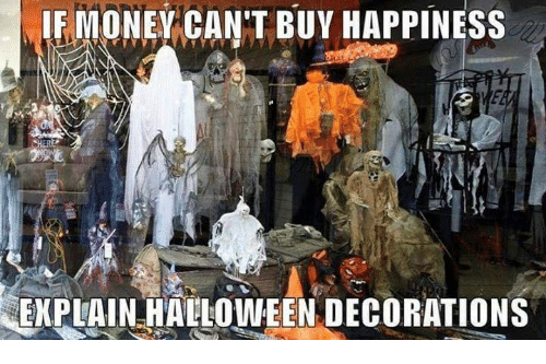 If money can 39 t buy happiness explain halloween decorations - Where can i buy halloween decorations ...