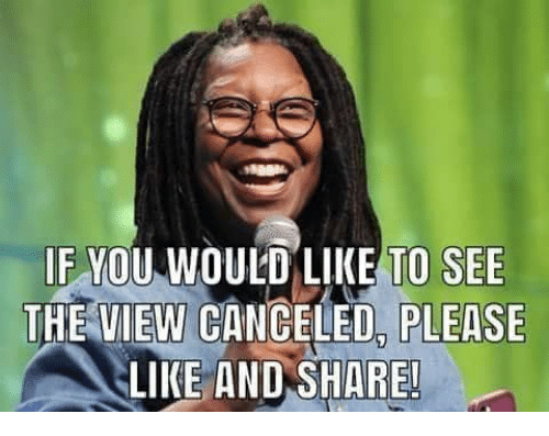 Memes, The View, and 🤖: IF MOU W  DULD LIKE TO SEE  THE VIEW CANCELED, PLEASE  LIKE AND SHARE