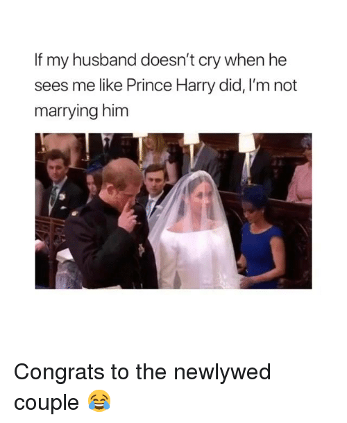 Dank, Prince, and Prince Harry: If my husband doesn't cry when he  sees me like Prince Harry did, I'm not  marrying him Congrats to the newlywed couple 😂