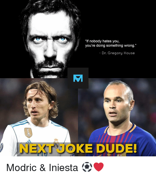 """Dude, Fifa, and Memes: """"If nobody hates you,  you're doing something wrong.""""  - Dr. Gregory House  VM  FIFA  NEXTKE DUDE! Modric & Iniesta ⚽️❤️"""