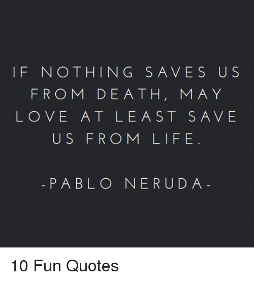 Love And Death Quotes If NOTHING SAVES U S FROM DEATH MA Y LOVE AT LEAST SAVE US FROM  Love And Death Quotes