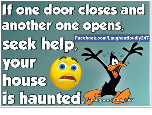 Memes, 🤖, and Doors: If one door closes and  another one opens.  seek help  Facebook.com/Laughoutloudly247  your  house  is haunted  a Laughoutloudly247