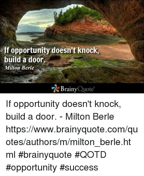 If Opportunity Doesnt Knock Build A Door Milton Berle Brainy Quote