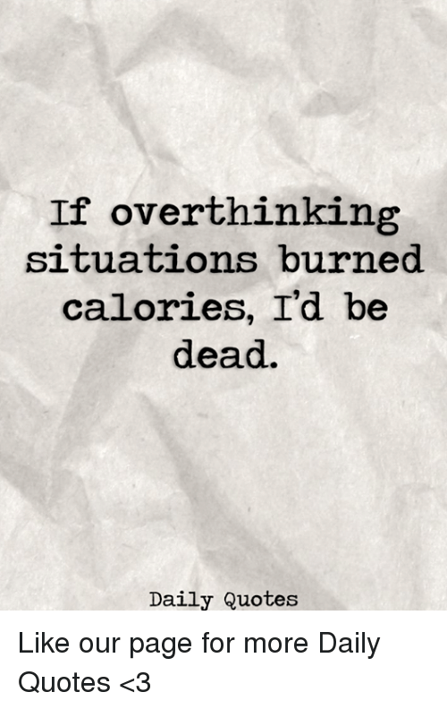 Image of: Short Quotes Page And Pages If Overthinking Situations Burned Calories I Funny If Overthinking Situations Burned Calories Id Be Dead Daily Quotes
