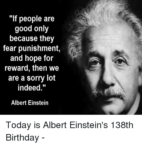 if people are good only because they fear punishment and 16183769 if people are good only because they fear punishment and hope for,Albert Einstein Hair Meme