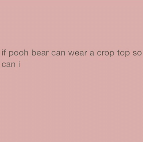 Memes, Bear, and 🤖: if pooh bear can wear a crop top so  can i