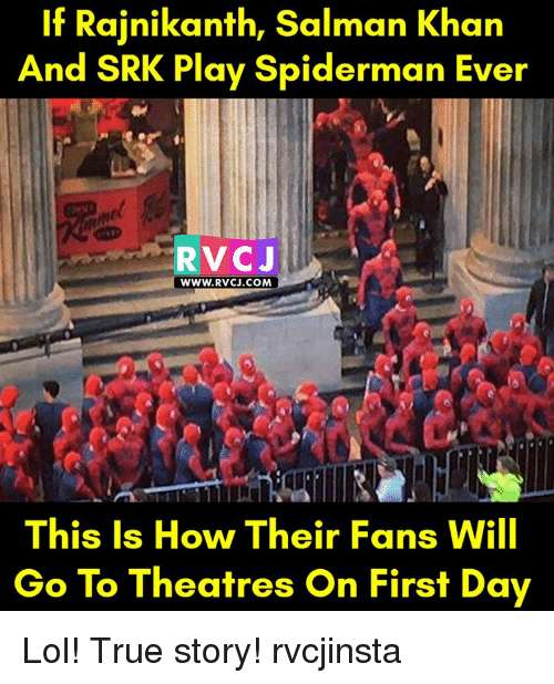 Memes, Salman Khan, and 🤖: If Rajnikanth, Salman Khan  And SRK ay Spiderman Ever  RVCJ  WWW. RVC J.COM  This Is How Their Fans Will  Go To Theatres On First Day Lol! True story! rvcjinsta