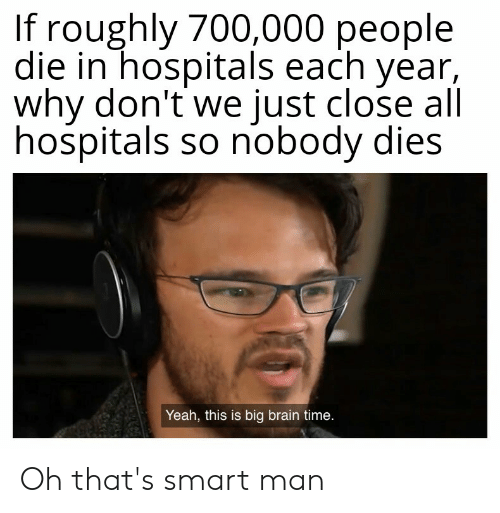 If Roughly 700000 People Die in Hospitals Each Year Why Don't We