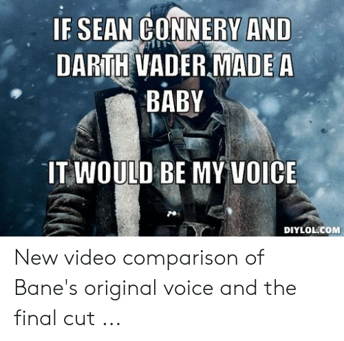 If SEAN CONNERY AND DARTH VADER MADE a BABY IT WOULD BE MY VOICE