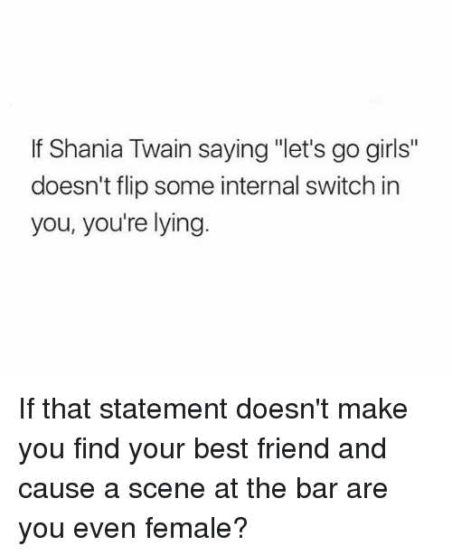 if shania twain saying lets go girls doesnt flip some 26162977 if shania twain saying let's go girls doesn't flip some internal