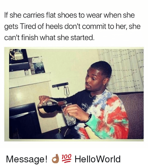 Shoes, Dank Memes, and Her: If she carries flat shoes to wear when she  gets Tired of heels don't commit to her, she  can't finish what she started. Message! 👌🏾💯 HelloWorld