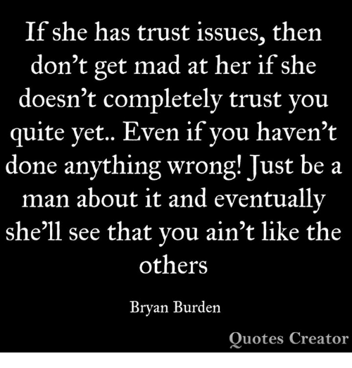 If She Has Trust Issues Then Dont Get Mad At Her If She Doesnt