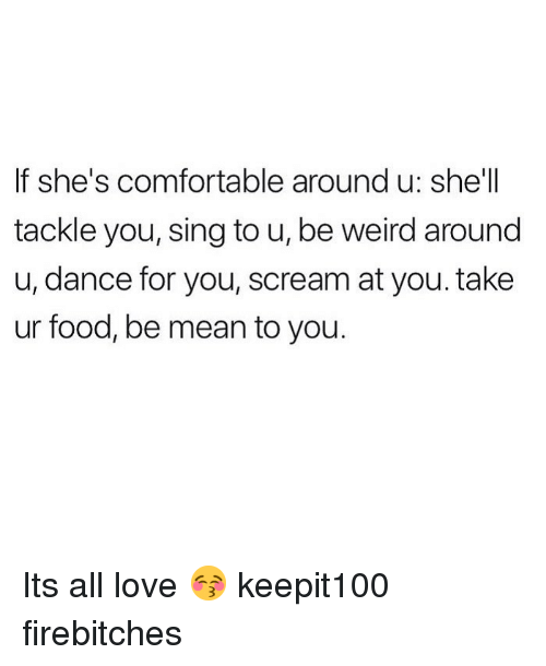 If She S Comfortable Around U Shell Tackle You Sing To U Be Weird