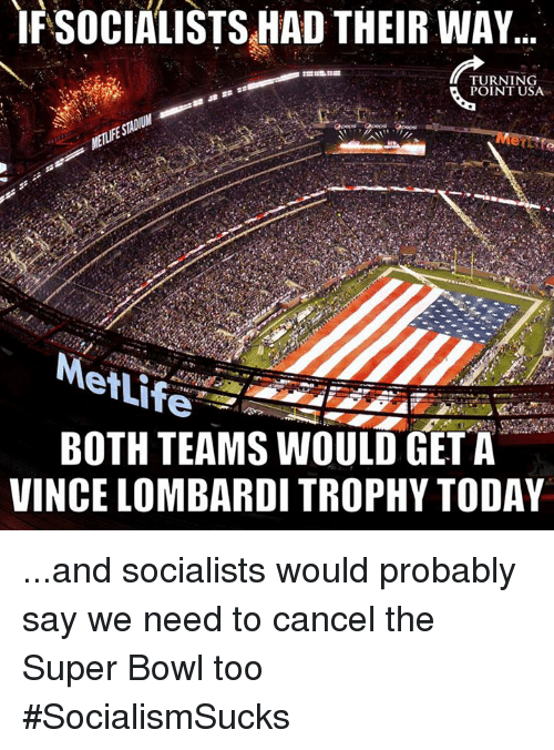 Memes, Vince Lombardi, and 🤖: IF SOCIALISTS HAD THEIR WAY  TURNING  POINT USA  etLife  BOTH TEAMS WOULD GET A  VINCE LOMBARDI TROPHY TODAY ...and socialists would probably say we need to cancel the Super Bowl too #SocialismSucks
