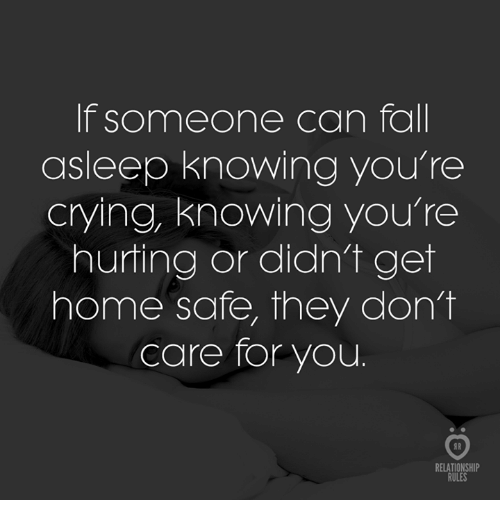 Crying, Fall, and Home: If someone can fall  asleep knowing you're  crying, knowing you're  hurting or didn't get  home safe, they don't  care for you  RELATIONSHIP  RULES