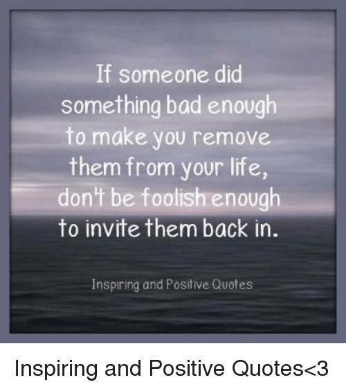 If Someone Did Something Bad Enough To Make You Remove Them From
