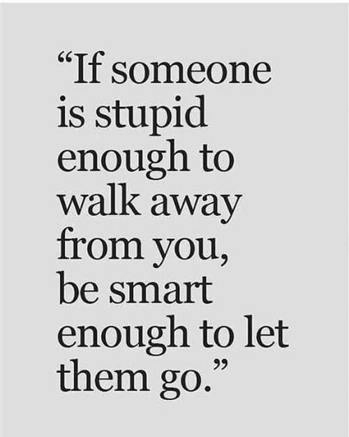 """Memes, 🤖, and Smart: """"If someone  is stupid  enough to  walk away  from you,  be smart  enough to let  them go"""