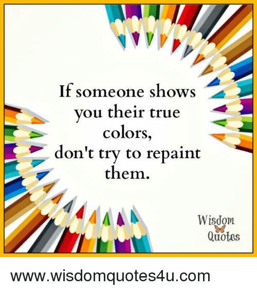 If Someone Shows You Their True Colors Dont Try To Repaint Them