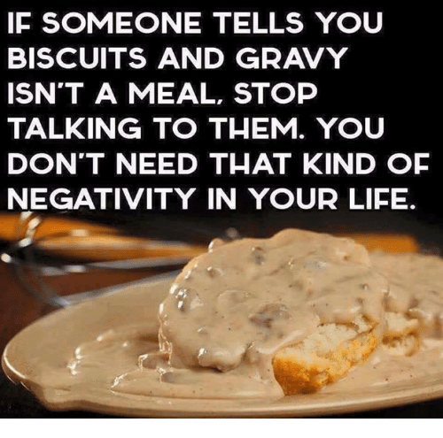[Image: if-someone-tells-you-biscuits-and-gravy-...771977.png]