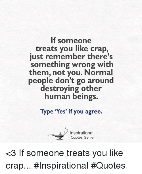 If Someone Treats You Like Crap Just Remember Theres Something