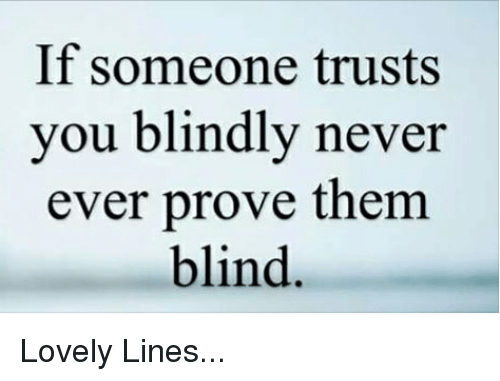 If Someone Trusts You Blindly Never Ever Prove Them Blind Lovely