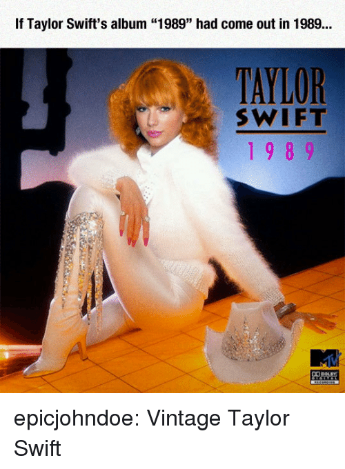 "Taylor Swift, Tumblr, and Blog: If Taylor Swift's album ""1989"" had come out in 1989...  TAYLOR  SWIFT  19 8 9 epicjohndoe:  Vintage Taylor Swift"