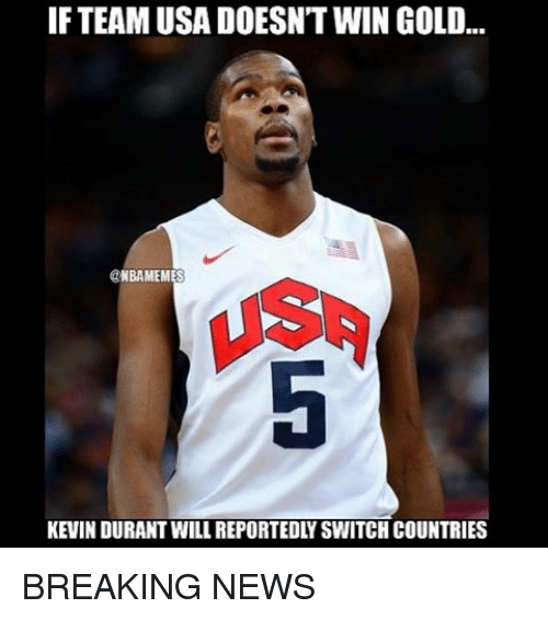 Basketball, Kevin Durant, and Meme: IF TEAM USA DOESN'T WIN GOLD...  NBA MEMES  KEVIN DURANT WILL REPORTEDLYSWITCH COUNTRIES BREAKING NEWS
