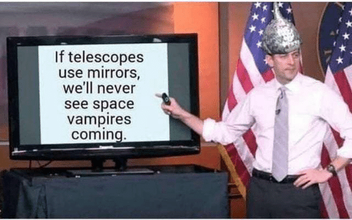 Memes, Space, and Never: If telescopes  use mirrors,  we'll never  see space  vampires  coming.
