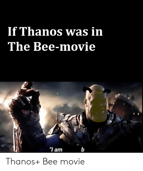 """Bee Movie, Movie, and Dank Memes: If Thanos was in  The Bee-movie  """"I am Thanos+ Bee movie"""