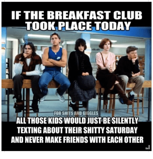 if the breakfast club took place today for shits and 24231410 if the breakfast club took place today for shits and giggles all,Breakfast Club Memes