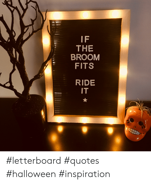 If The Broom Fits Ride It Letterboard Quotes Halloween