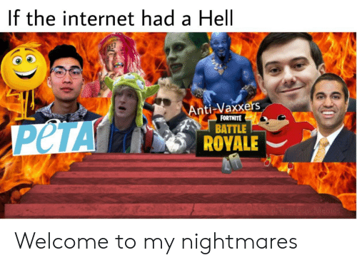 Internet, Hell, and Anti: If the internet had a Hell  Anti-Vaxxers  BATTLE  ROYALE  FORTNITE Welcome to my nightmares