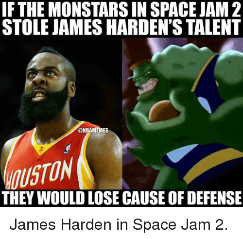 James Harden, Nba, and Space: IF THE MONSTARS IN SPACE JAM 2  STOLE JAMES HARDEN'S TALENT  @NBAMEMES  THEY WOULDLOSE CAUSE OF DEFENSE James Harden in Space Jam 2.
