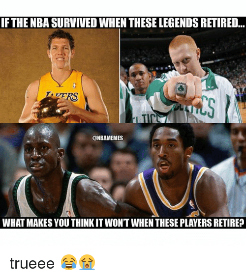 If THE NBA SURVIVED WHEN THESE LEGENDSRETIRED WHAT MAKES