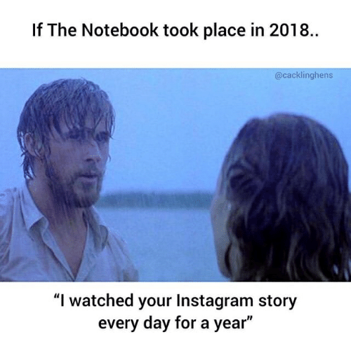If the Notebook Took Place in 2018 I Watched Your Instagram