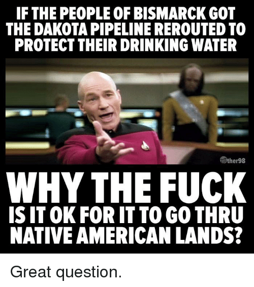if the peopleof bismarck got the dakota pipeline rerouted to 6059163 ✅ 25 best memes about dakota pipeline dakota pipeline memes,Pipeline Meme