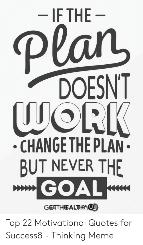 If The Plan Work Doesnt Changethe Plan But Never The Goal