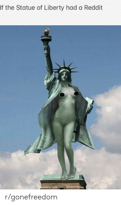 Reddit, Statue of Liberty, and Liberty: If the Statue of Liberty had a Reddit r/gonefreedom
