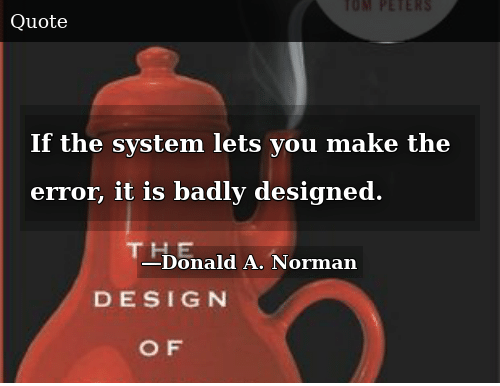 if the system lets you make the error it is badly designed