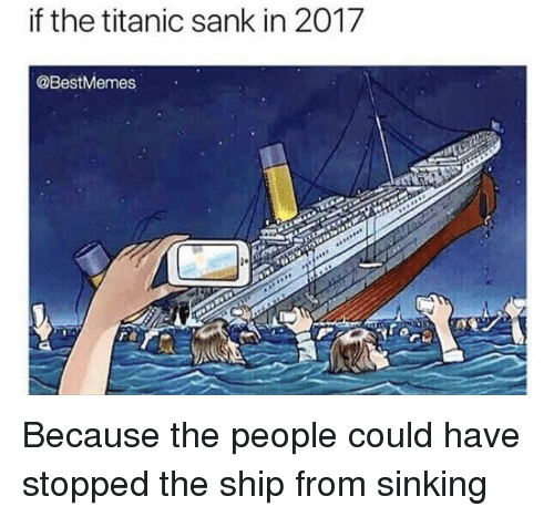 If The Titanic Sank In 2017 Titanic Meme On Meme