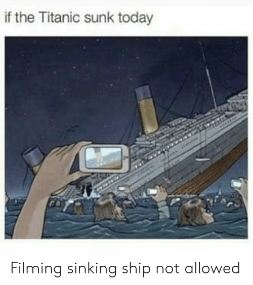 If The Titanic Sunk Today Filming Sinking Ship Not Allowed Titanic