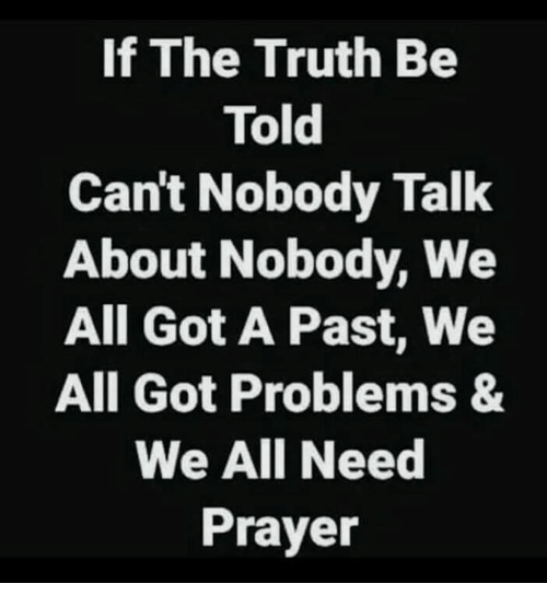 Ali, Memes, and Prayer: If The Truth Be  Told  Can't Nobody Talk  About Nobody, We  All Got A Past, We  All Got Problems &  We AlI Need  Prayer