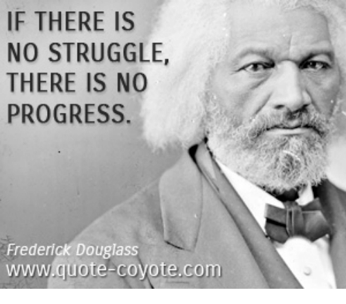 Frederick Dougl Quotes | If There Is No Struggle There Is No Progress Frederick Douglass Www