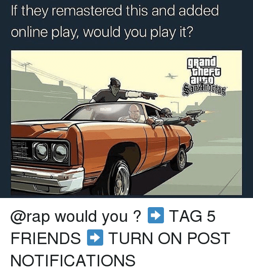 Friends, Memes, and Rap: If they remastered this and added  online play, would you play it?  theft @rap would you ? ➡️ TAG 5 FRIENDS ➡️ TURN ON POST NOTIFICATIONS