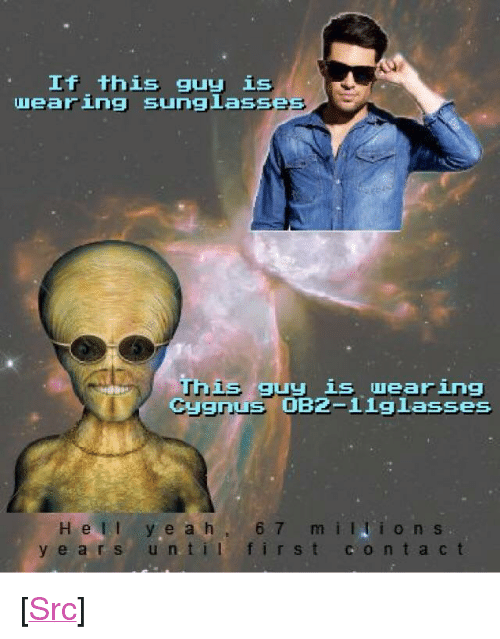 """Reddit, Com, and Til: If this guy is  uearing sunglasse  This guy is wearing  Cygnus 0B2-1iglasses  H ell ye ah 6  y e a rs un til first contact  m iions <p>[<a href=""""https://www.reddit.com/r/surrealmemes/comments/8ofrzh/oh_no_prepare_your_trading_coins/"""">Src</a>]</p>"""